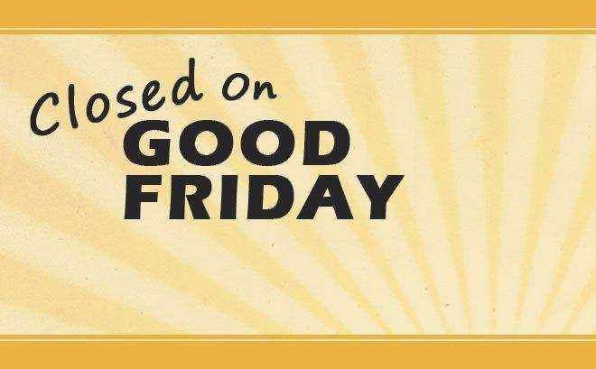 Closed Good Friday Sign Closings Set for Good Friday