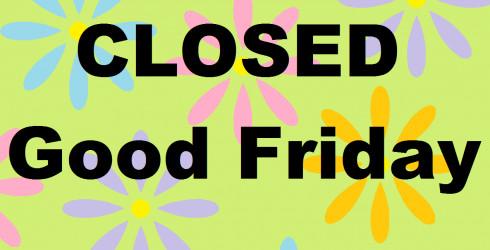 Closed Good Friday Sign News & Specials