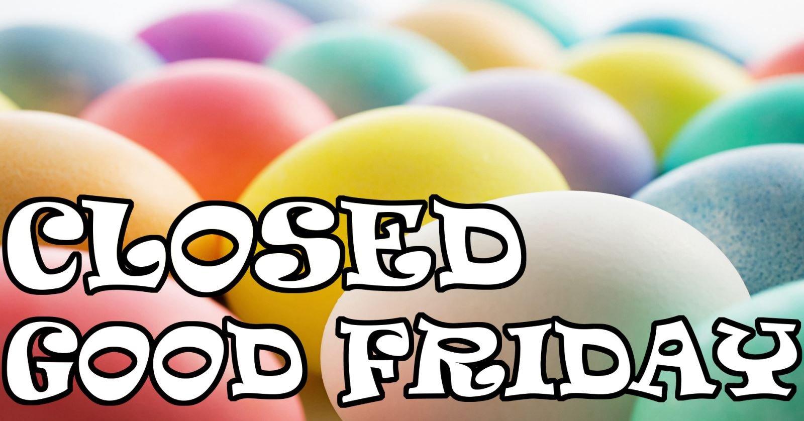 Closed Good Friday Sign News